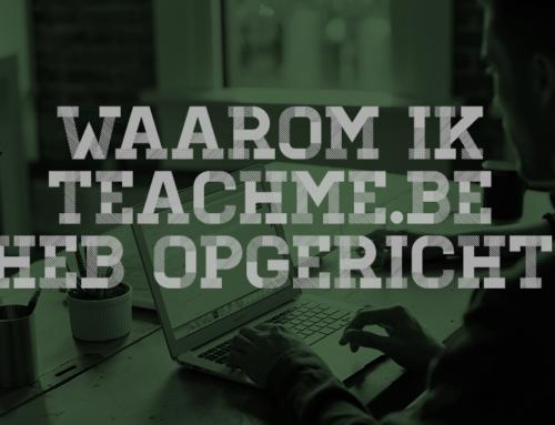 Waarom ik TeachMe.be heb opgericht