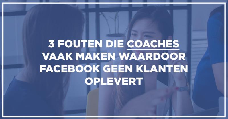 2f3b18c7d84 3 Fouten die coaches maken waardoor Facebook geen klanten oplevert ...