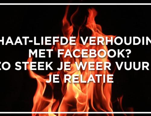 Haat-liefde verhouding met facebook? Zo steek je weer vuur in je relatie